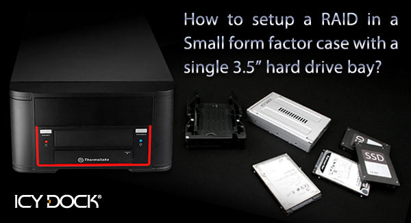 """How to setup a RAID in a Small form factor case with a single 3.5"""" hard drive bay?"""